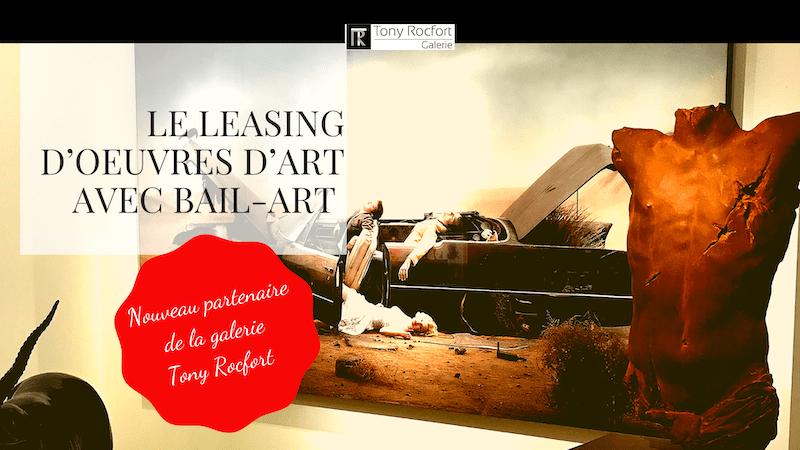 découvrez le leasing d'oeuvres d'art avec le nouveau partenariat de la Galerie Tony rocfort avec bailart